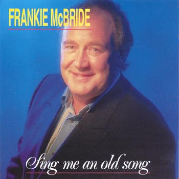 Frankie McBride - Sing Me an Old Song.jpg