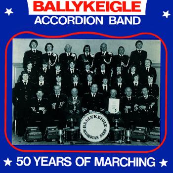 Ballykeigle Accordion Band - 50 Years of Marching.jpg