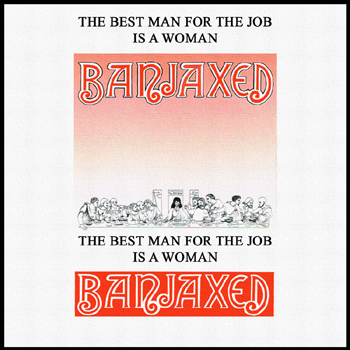 Banjaxed - The Best Man for the Job Is a Woman.jpg