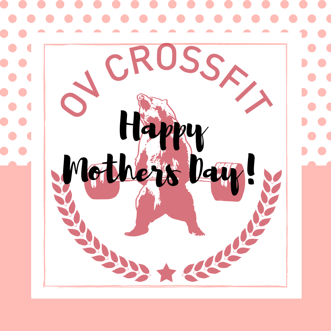 Happy Mother's Day - To all of the mothers who make up much of our community, we wish you a Happy Mother's Day! From your extended family, we hope you enjoy the day to celebrate everything you do.Open gym will be cancelled this Sunday in order for all of us to celebrate those special women in our lives.