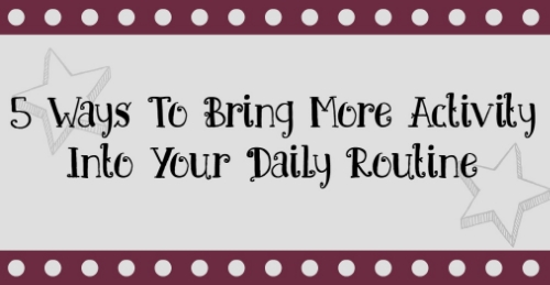 5 Things To Bring More Activity into Your Daily Routine
