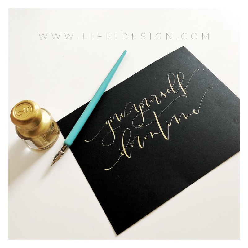 Give yourself downtime lettering in modern calligraphy by life i design.com