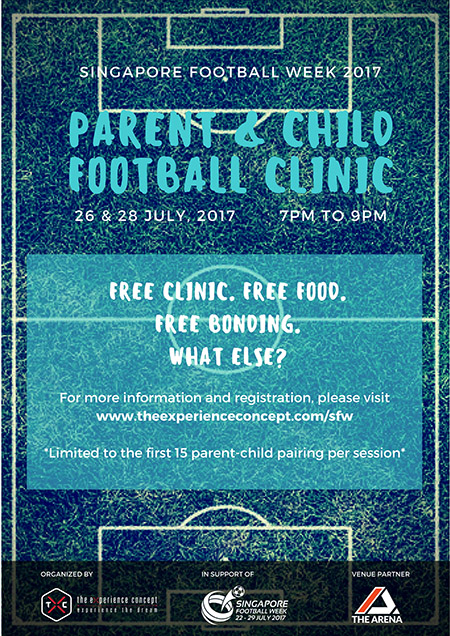 - In support of Singapore Football Week where a series of island-wide celebration of football related activities will take place to establish the unique Singapore brand for football in the long run to inspire more people to play football, The eXperience Concept shall be conducting a Parent-Child Football Clinic on 26th and 28th July 2017 to encourage bonding. Coached by ex-Singapore International Players - Nazri Nasir and Samawira Basri, be sure to have a fun-filled evening with your child.Details of Clinics:Session 1 - 26th July 2017Session 2 - 28th July 2017Time: 7pm - 9pmVenue: The Arena, 48 Woodleigh Park (PUB Recreation Club) Singapore 357844Activity: 7pm - 8.30pm (Football Clinic), 8.30pm (Light Refreshments at Cafe Football Singapore)Fees Payable: Free of ChargeLimited to only the first 15 pair of Parent-Child Only. First come first serve basis. Registration is required by clicking the below 'Register Us' button.REGISTRATION CLOSED