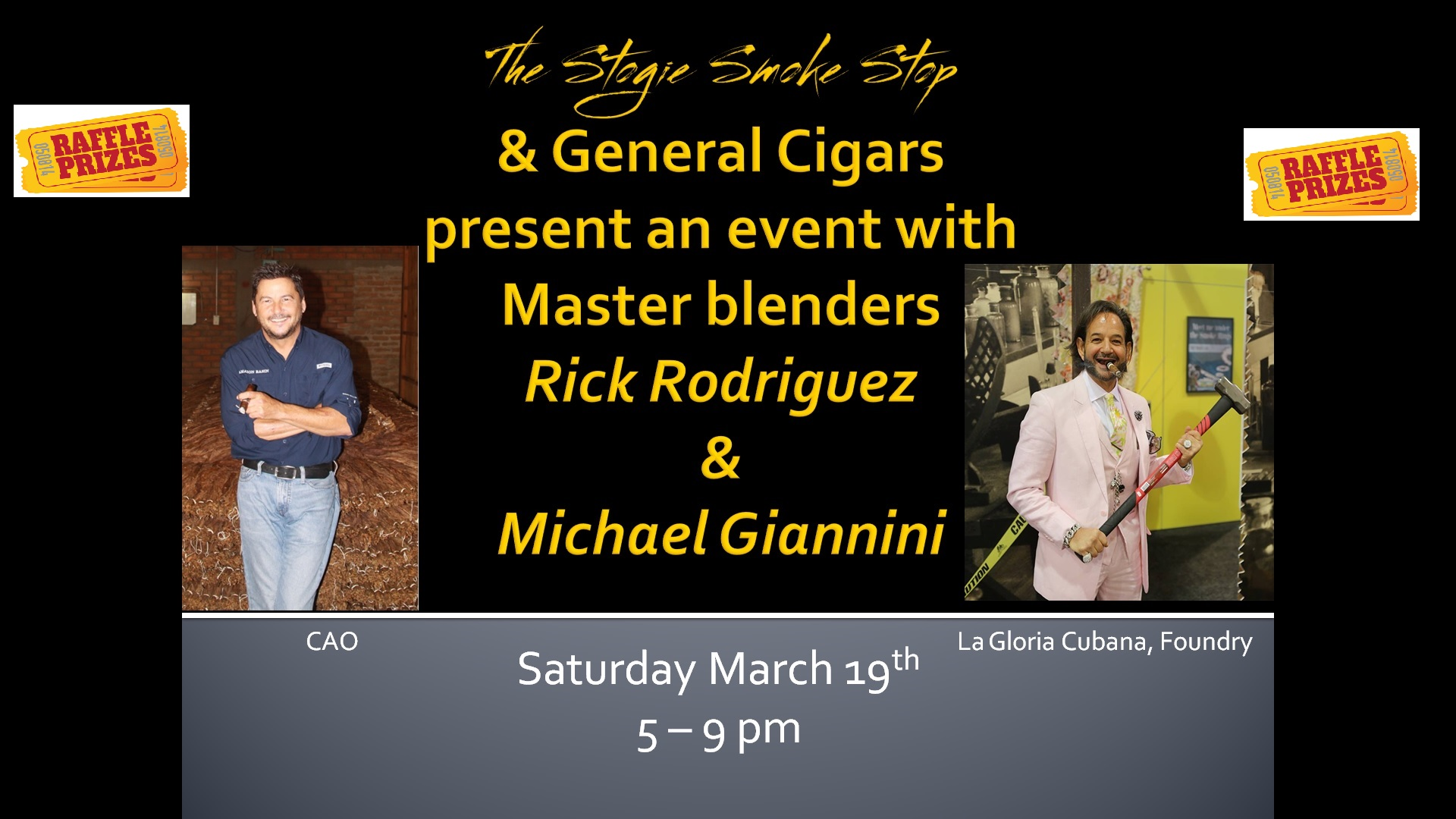 General Cigar Event with master blenders Rick Rodriguez & Michael Giannini Saturday March 19th 5 - 9 pm