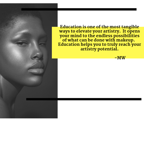 Education is one of the most tangible ways to elevate your artistry. It opens your mind to the endless possibilities of what can be done with makeup. Education helps you to truly reach your artistry potential.-3.png