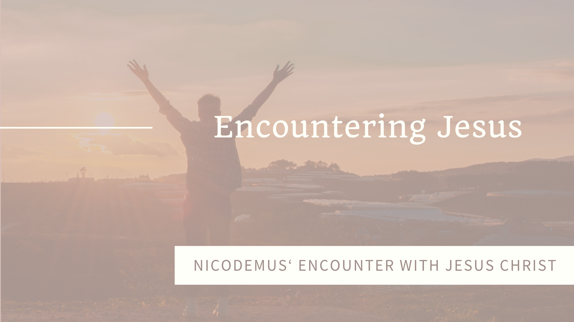 ICA Kyiv Sunday, May 5, 2019. Encountering Jesus: NICODEMUS' ENCOUNTER WITH JESUS CHRIST