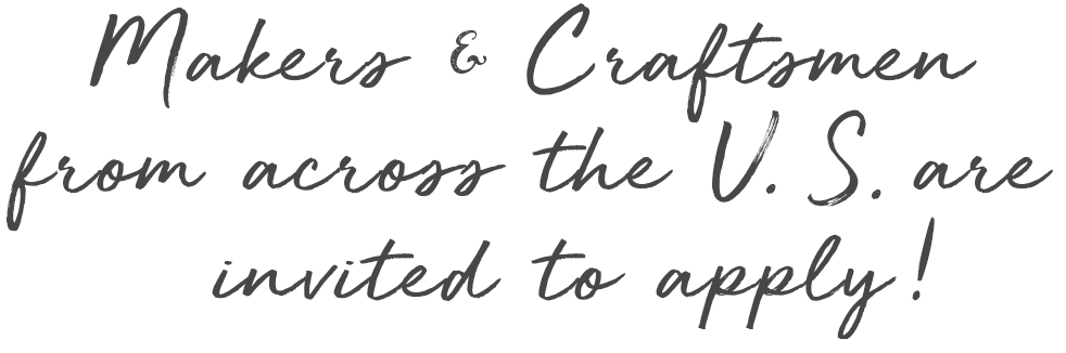 Makers & Craftsmen from across the U.S. are invited to apply
