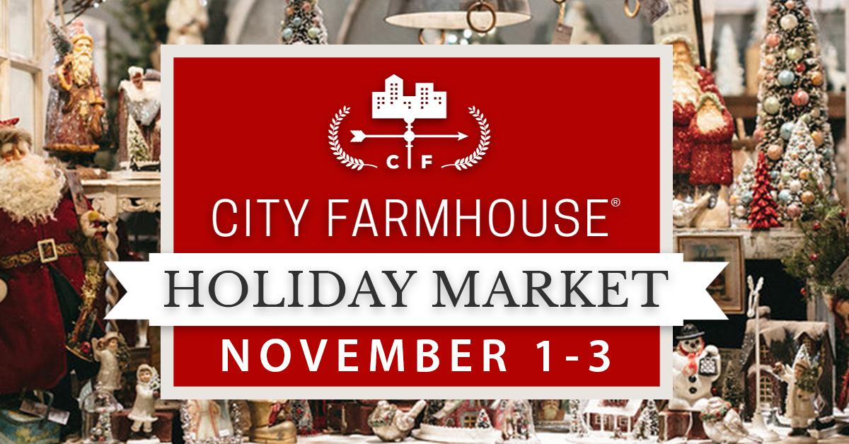 City Farmhouse Holiday Market November 1-3