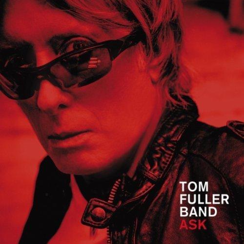 Tom Fuller Band Ask CD from rocker Tom Fuller