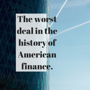 The+worst+deal+in+the+history+of+American+finance+(1).png