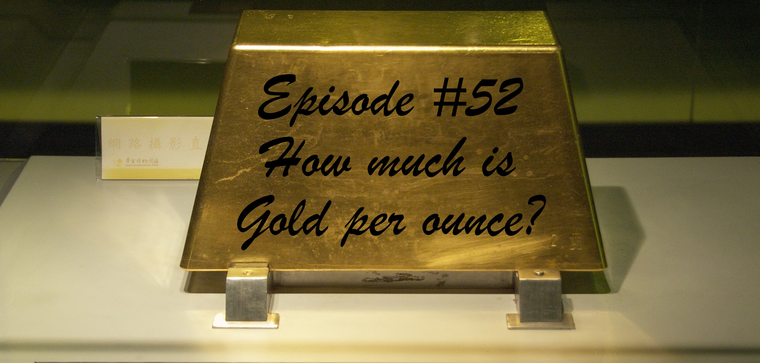Episode 52 How Much Is Gold Per Ounce