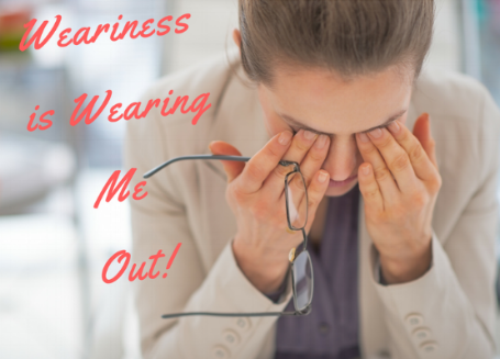 Blog.Weariness is WearingMe Out!.png