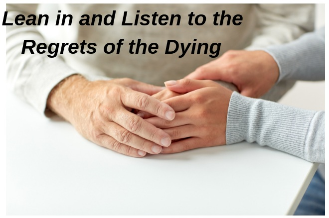 Blog.Lean+in+and+LIsten+to+the+Regrets+of+the+Dyings.jpg
