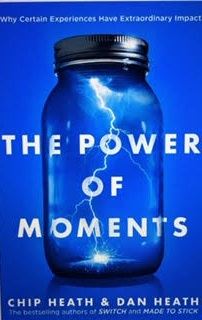 The Power of Moments, Why Certain Experiences Have Extraordinary Impact , by Chip Heath & Dan Heath