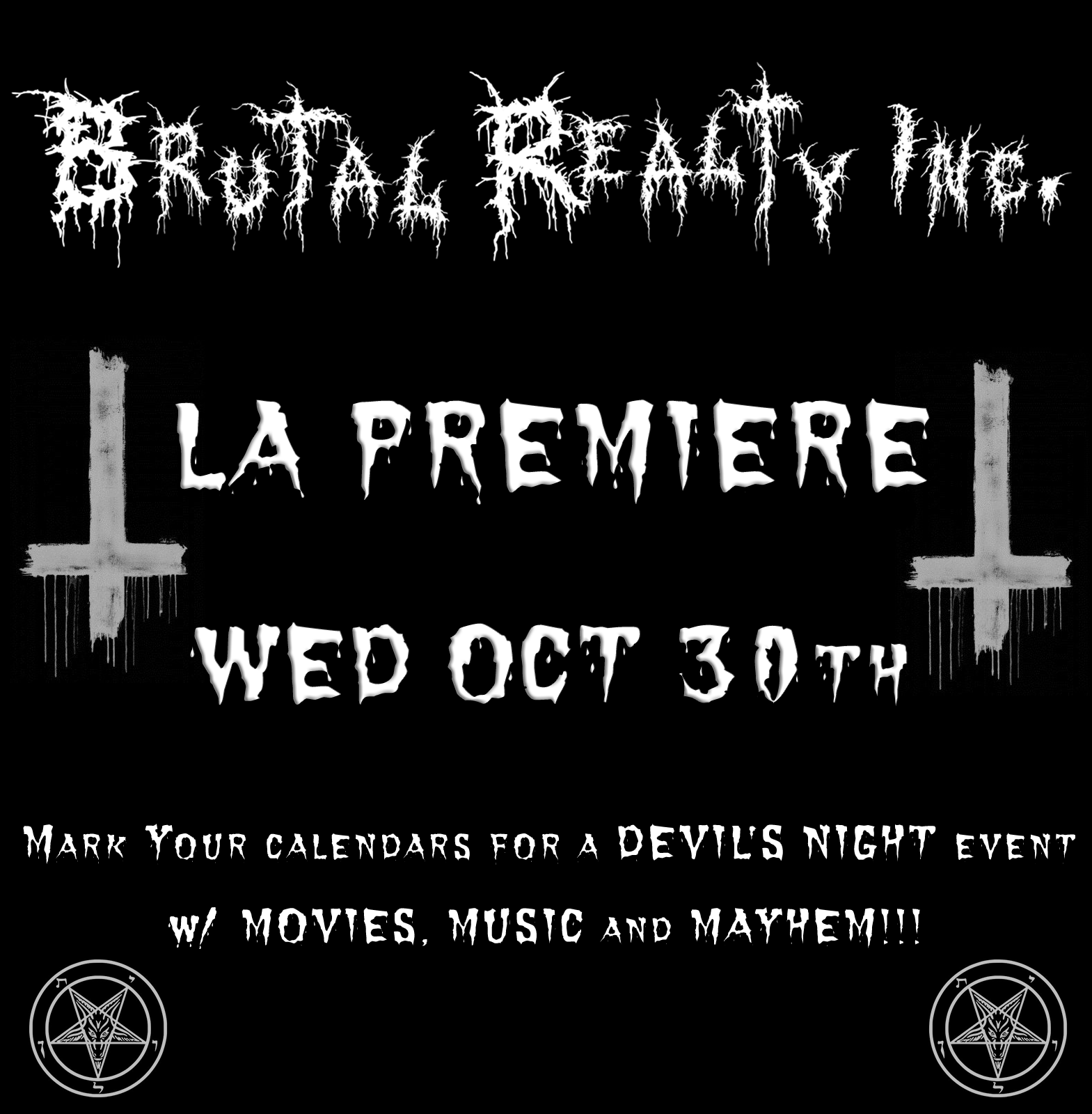 SAVE THE DATE!  I will be on screen & on stage 10/30/19 for A DEVIL'S NIGHT EXTRAVAGANZA IN LOS ANGELES! BRUTAL REALTY PREMIERE+Movies+Music+Mayhem Details & Ticket info soon!