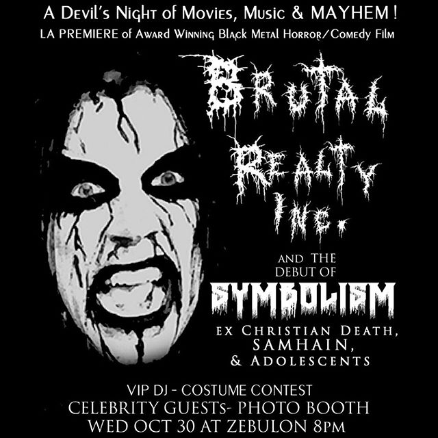 10/30/19 DEVILS NIGHT EXTRAVAGANZA! Don't miss the LA premiere of my new movie @brutalrealty & new group @symbolismband w/VIP DJ, Photo Booth, Vendors, Celebrity Guests, and costume contest w/prizes! $10 w/costume, $15 without! Limited Tix on sale now- see link in my bio!  #DevilsNight #Halloween #Horror #Movies #IndieHorror #Comedy #BlackMetal #Goth #Punk #RealEstate #TheSummoner #ChristianDeath #Samhain #Adolescents #LosAngeles #PeterMurphy #Jackass #BlackCarpet #Danzig