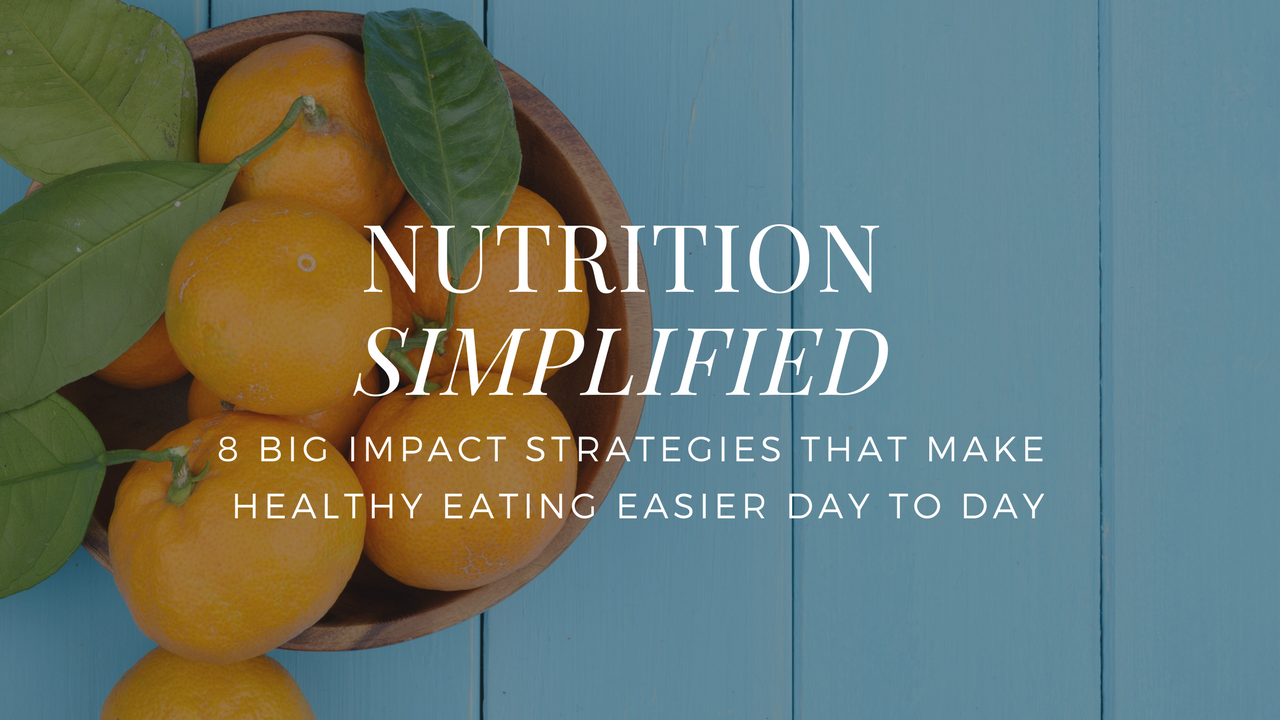 Nutrition Simplified | 8 big impact strategies that make healthy eating easier day to day | clean eating | healthy habits | weight loss strategy
