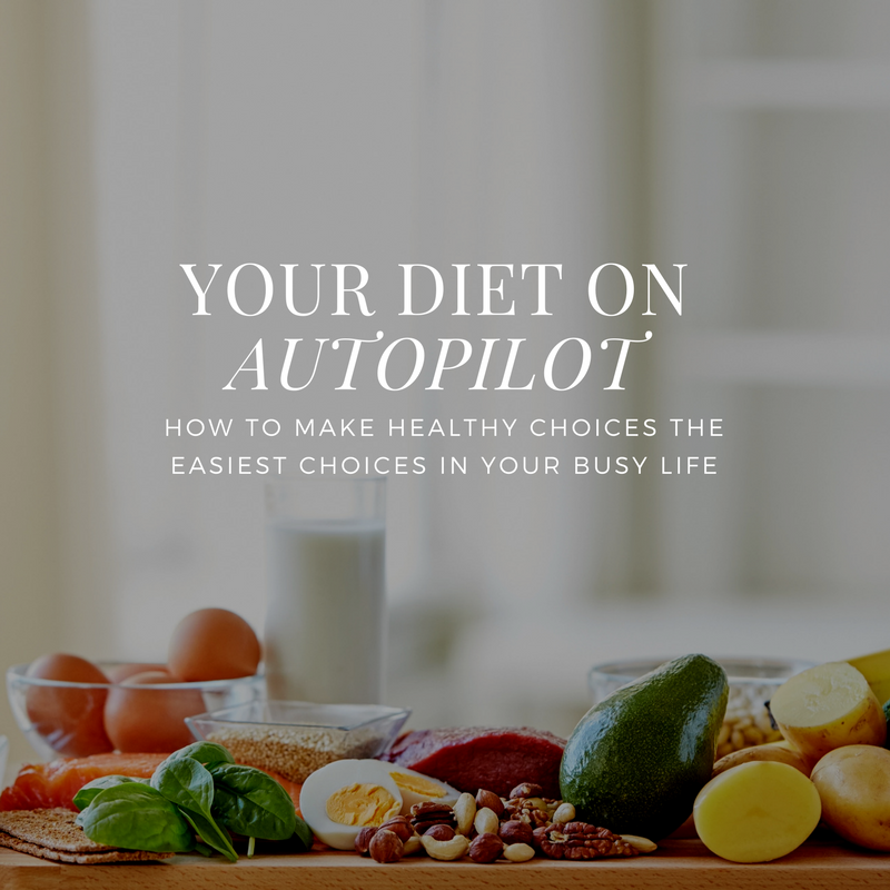 YOUR DIET ON AUTOPILOT : HOW TO MAKE HEALTHY CHOICES THE EASIEST CHOICES IN YOUR BUSY LIFE | $150