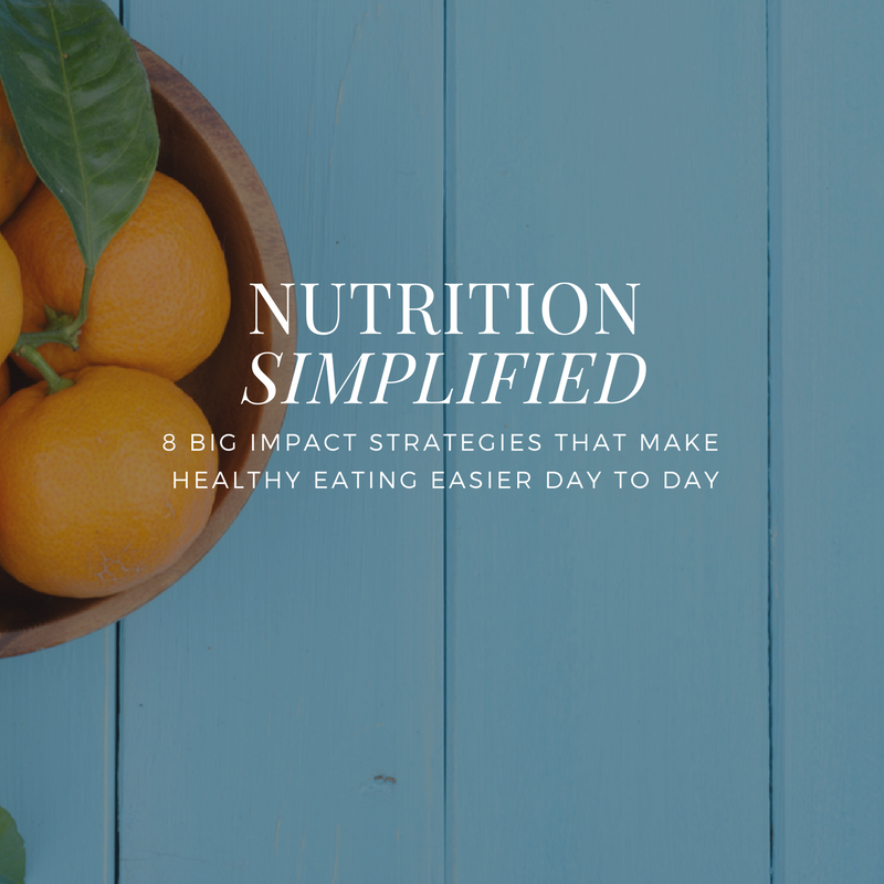 NUTRITION SIMPLIFIED :   8 Big Impact Strategies That Make Healthy Eating Easier Day To Day | $24