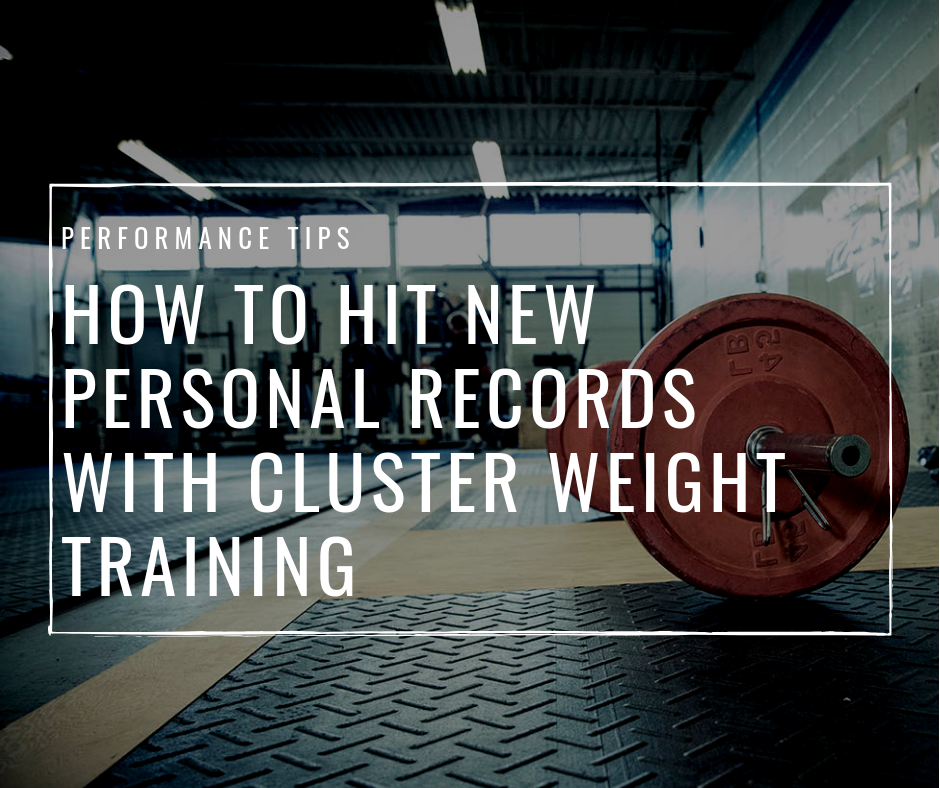 How To Hit New Personal Records With Cluster Weight Training