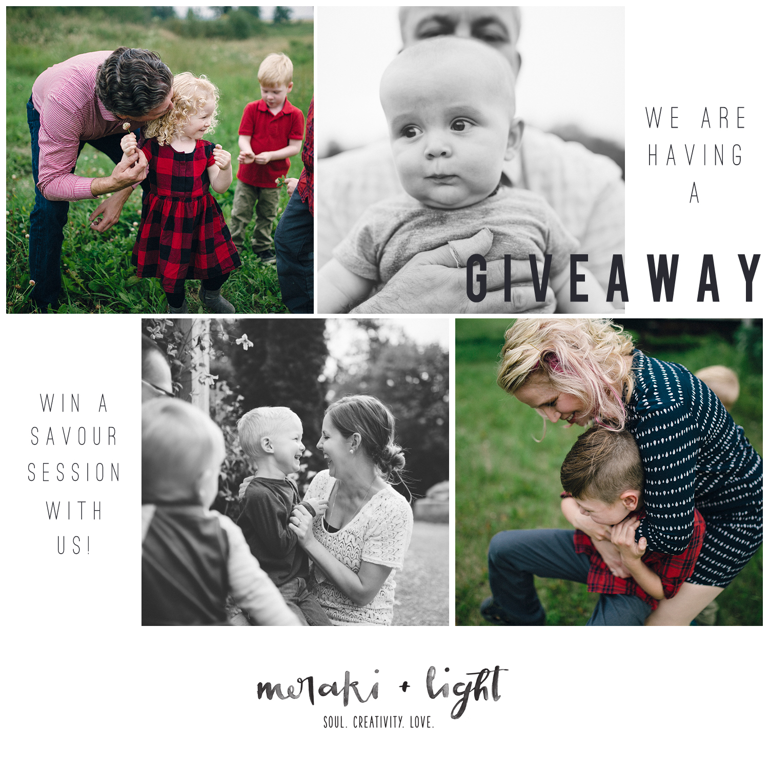 Have you heard?! Meraki + Light is having a GIVEAWAY! And it's really, truly amazing and worth over $2000.00 and 6 - 12 hours worth of session time! If you don't know the heart of our sessions yet, please visit our homepage!   We so value documenting families, and sharing your story, that we want you to experience it for yourself! So we want you to have a chance to win a savour session! We are only giving away ONE.   So how does it work?  Here's what you need to do! Go follow us on  Instagram (just click on that link ;)). Find the post with the image above. Like it,and tag a FRIEND whose family you think deserves to win one of these sessions. We will enter you AND your friend into our draw. Then email us at contact@merakiandlight.com with your story, and a bit about your friend you tagged and why they deserve a savour session. That's it! Can't wait to hear from you!  Contest entry deadline is September 12th.   PS. We don't mind travelling, but just ask that our travel expenses be fully covered.  Xoxo.  Tamarah + Tammy