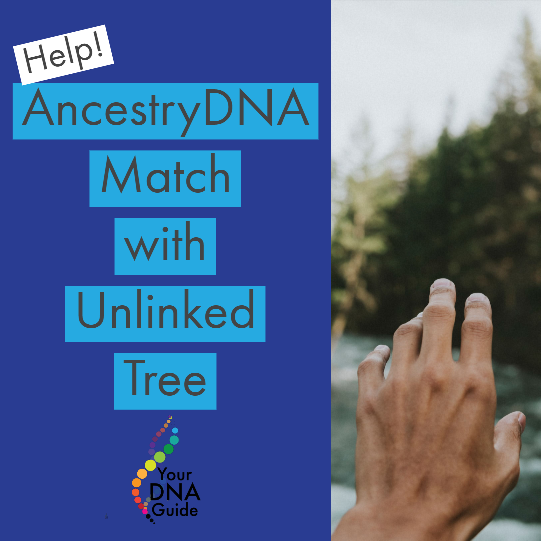 AncestryDNA Match with Unlinked Tree