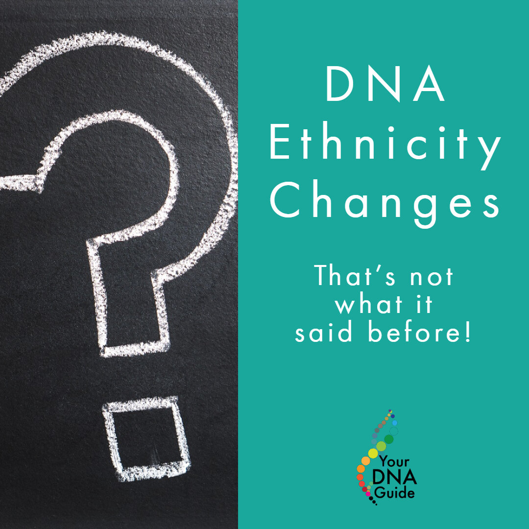 DNA Ethnicity Changes: That's Not What It Said Before!