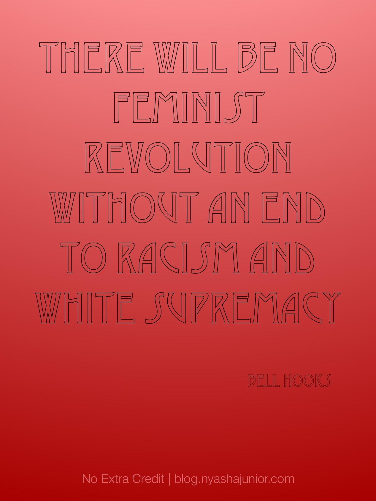 """bell hooks, """"Revolutionary Feminism: An Anti-Racist Agenda"""" in  Killing Rage: Ending Racism  (p. 107)"""