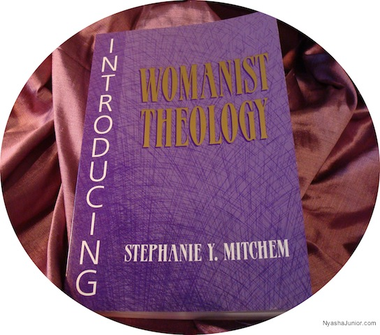 """""""Womanist theology is about and for black women."""" (p. 5) Stephanie Y. Mitchem,  Introducing Womanist Theology"""