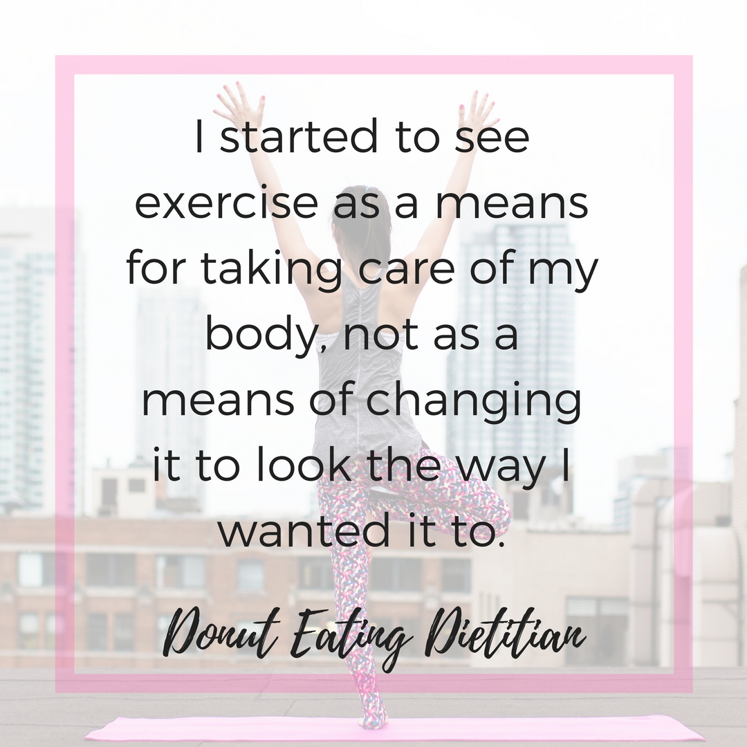 I started to see exercise as a means for taking care of my body, not as a means of changing it to look the way I wanted it to..jpg
