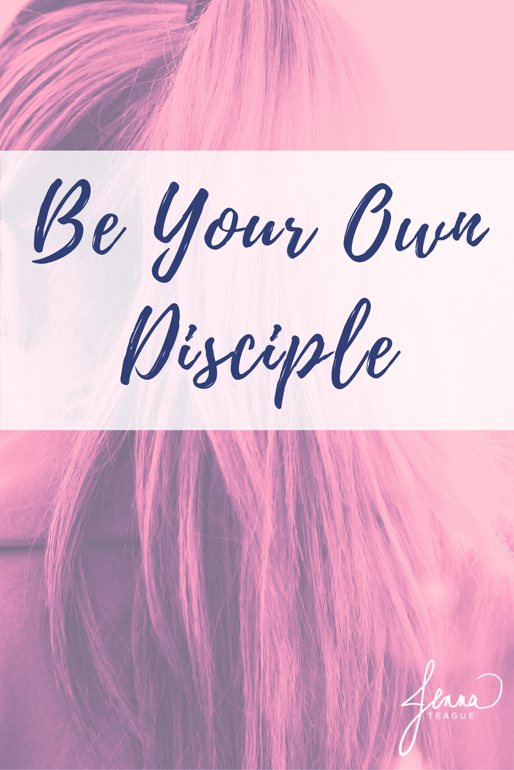 Be Your Own Disciple - Jenna Teague