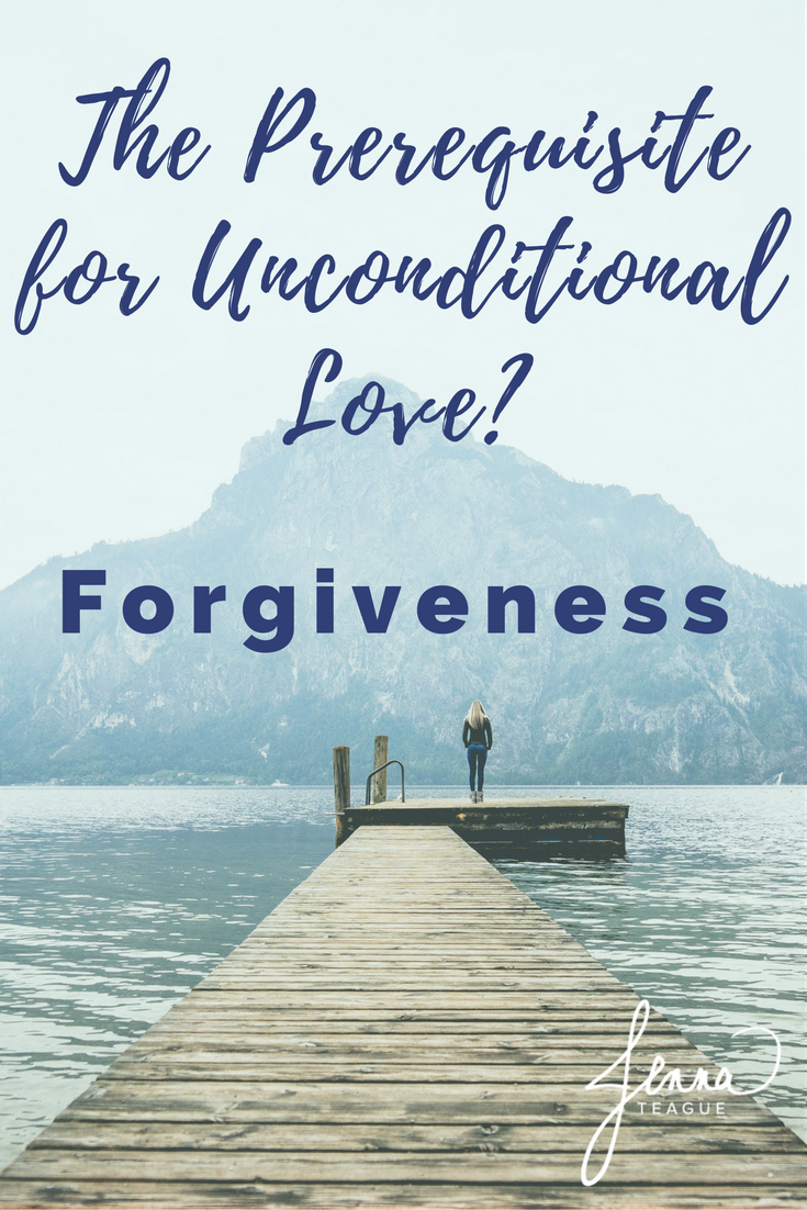 The Prerequisite for Unconditional Love? Forgiveness - Jenna Teague