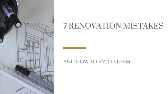 7 mistakes homeowners make when renovating