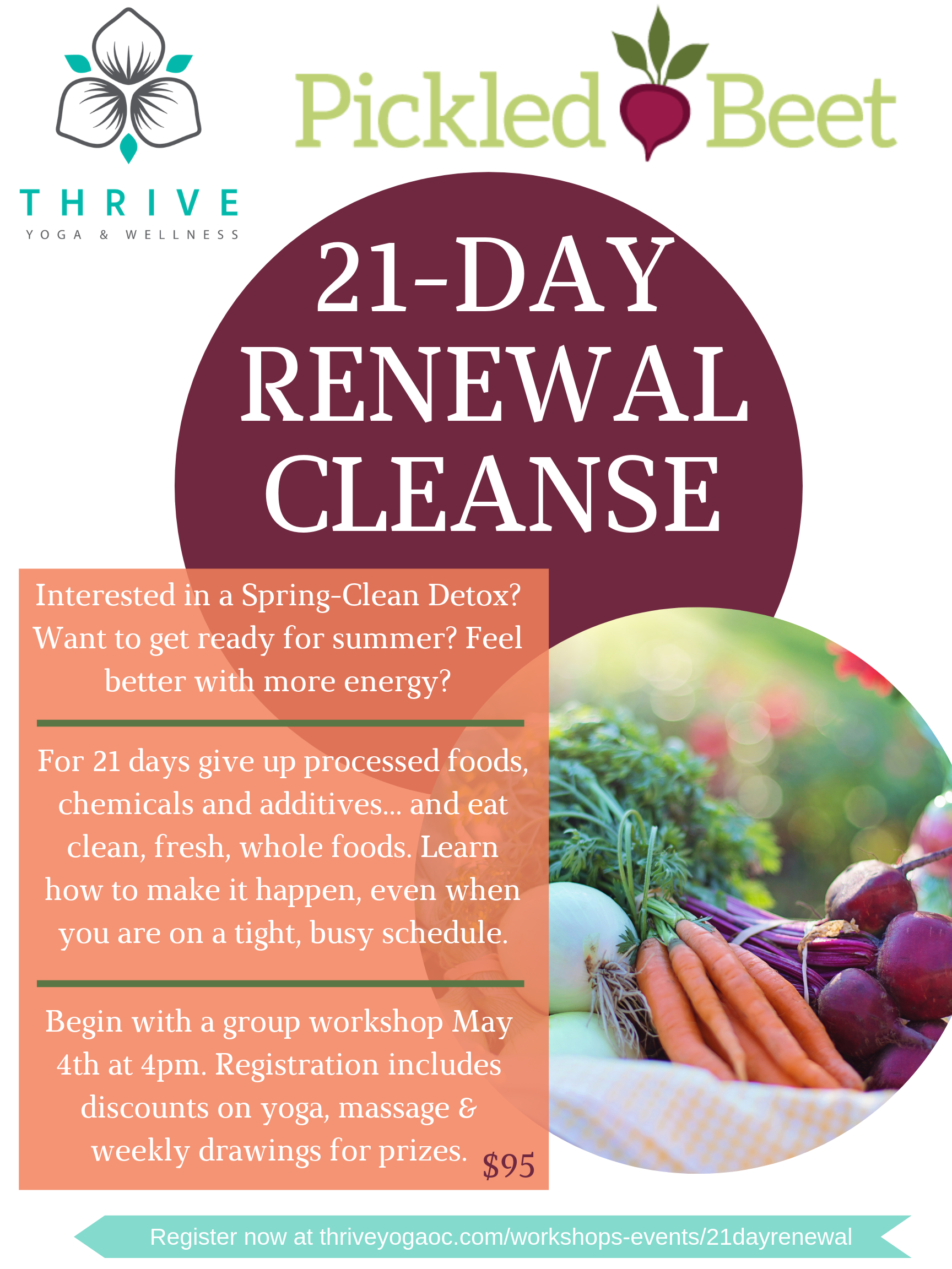 "Join Pickled Beet's 21 Day Renewal Cleanse to get ready for summer! We will meet Saturday, May 4, at 4pm where you will receive informational materials to aid in your success. The rest of your journey will continue in ""The Pickled Beet 21-Day Renewal Cleanse"" Facebook Group, a special group created just for this event! We will discuss meal planning, meal prepping, share recipes, shopping tips, and keep each other accountable, all in the privacy of a closed Facebook group led by a certified nutritionist. You'll be amazed at what 21 days can do for you: Eliminate sugar cravings Balance blood sugar levels Boost metabolism Improve sleep Reduce inflammation Improve digestion Jump start weight loss The challenge is only 21 days - three weeks - give it a try! Registration includes 20% off a one-month yoga membership or multi-class pass. Weekly drawings for prizes. Additional wellness discounts from our community."