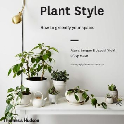 IVY MUSE   - PLANT STYLE: HOW TO GREENIFY YOUR SPACE $34.99