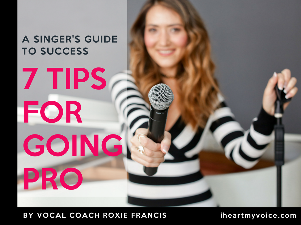 Singer's Guide To Success: 7 Tips For Going Pro! by Roxie Sakura Wallis at I Heart My Voice