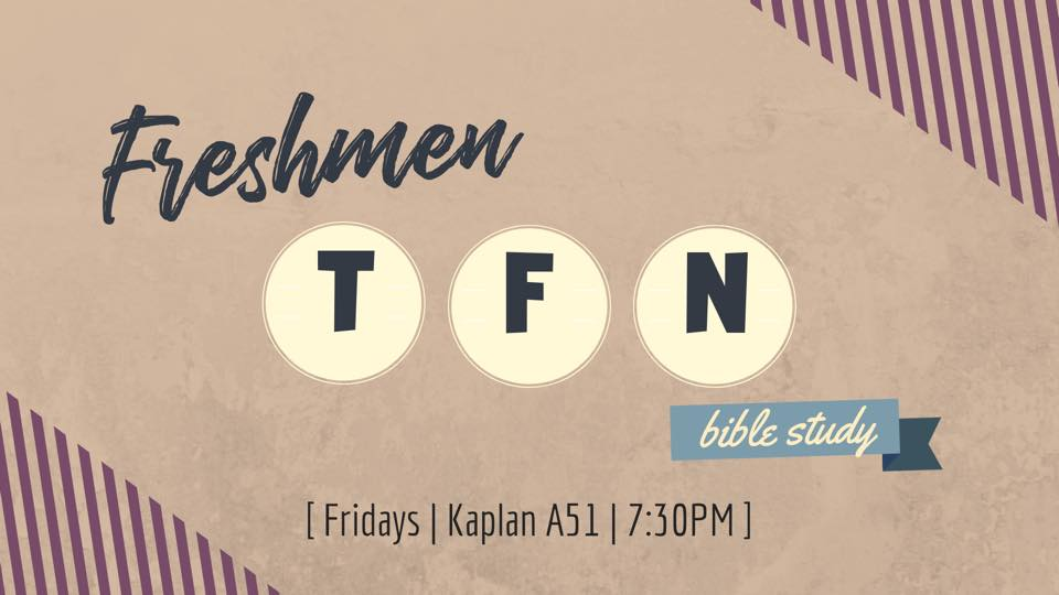 Join us this Friday for our weekly bible study. Freshman are at  Kaplan A51  at  7:30 PM  and  Sups  please contact your staff for more details.
