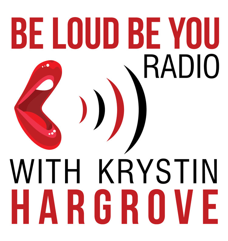 Be Loud Be You Radio-Krystin Hargrove-Be Loud Be You Blog