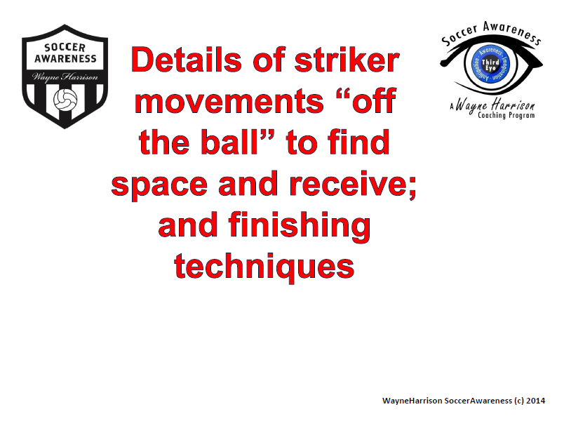 "Details of Striker Movements ""Off the Ball"" to Find Space and Receive; And Finishing Techniques"