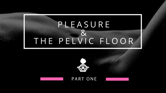 pleasure &the pelvic floor.png