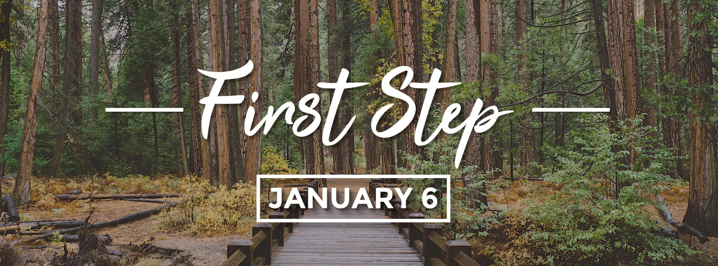 First Step - Jan 6