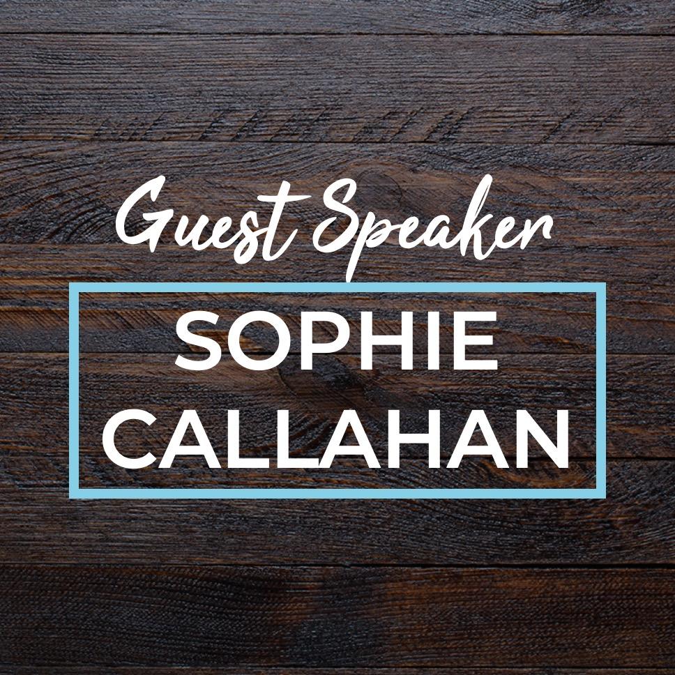 Guest Speaker - Sophie Callahan