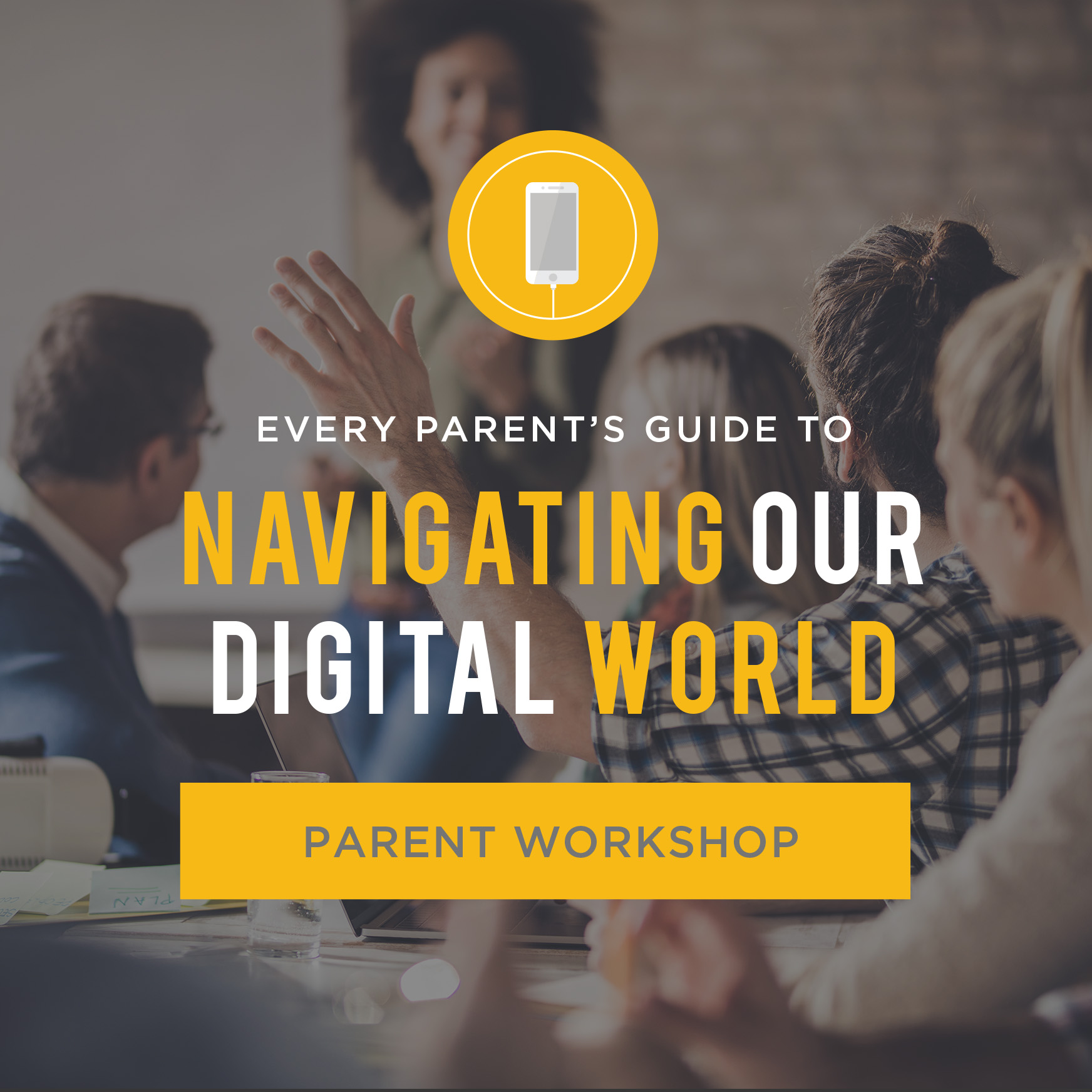 Parent Workshop - Navigating Our Digital World