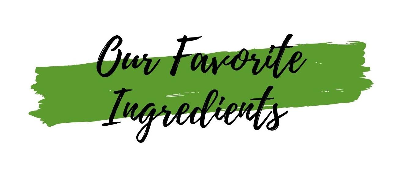 Our+Favorite+Ingredients.jpg