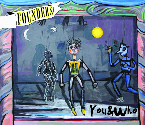 """Founders    You & Who    """" Their excellent debut album, You & Who is unlike anything else out there right now."""" - New York Music"""