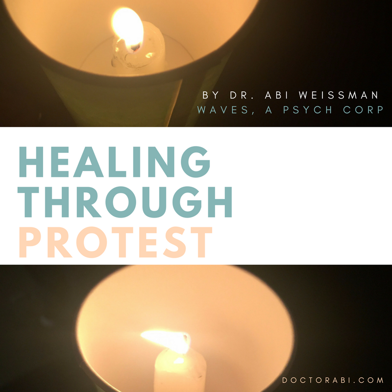 Healing Through Protest by Dr. Abi Weissman of Waves, A Psychological Corporation. Light colored letters on a background with burning candles in cups.