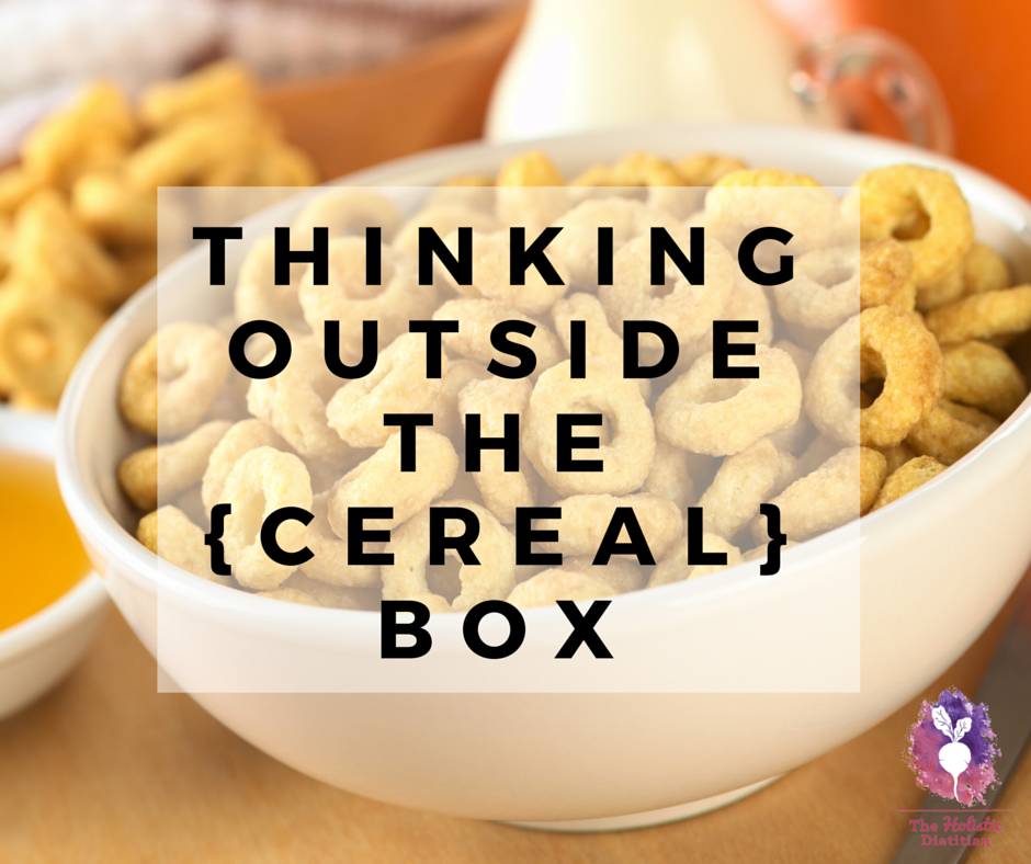 Thinking outside the {cereal} box-- The Holistic Dietitian
