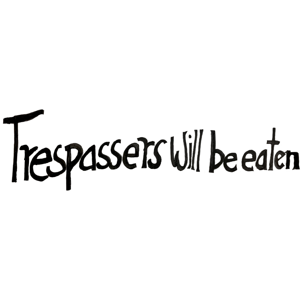 Black_TrespassersWillBeEaten Sign.png