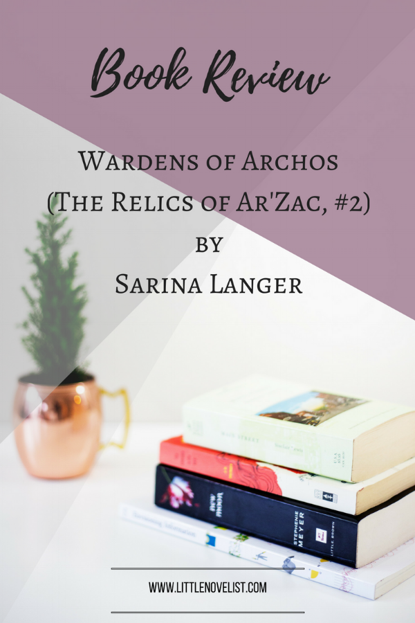 Book Review - Wardens of Archos (The Relics of Ar'Zac, #2) by Sarina Langer.png