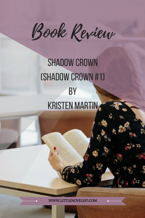 Book Review - Shadow Crown (Shadow Crown #1) by Kristen Martin.png